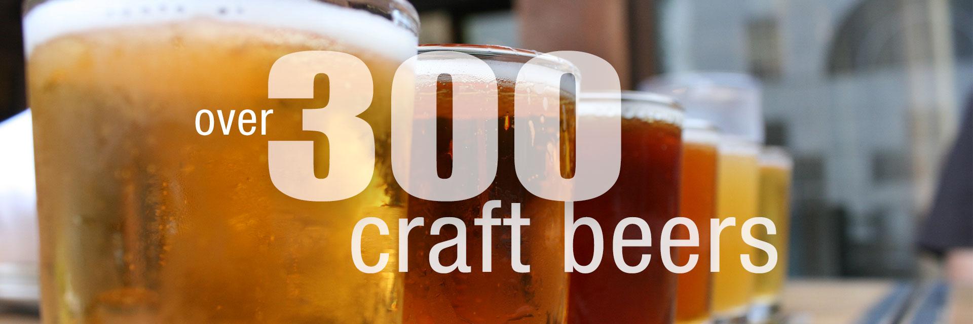 Over 300 Craft Beers