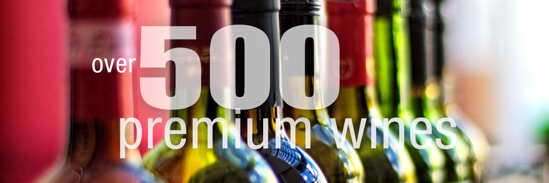 Over 500 Premium Wines
